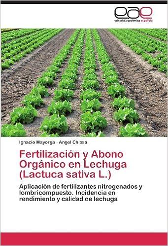 Fertilización y Abono Orgánico en Lechuga (Lactuca sativa L.): Aplicación de fertilizantes nitrogenados y lombricompuesto. Incidencia en rendimiento y ...