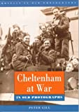 Front cover for the book Cheltenham at War (Britain in Old Photographs) by Peter Gill