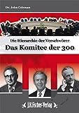 Das Komitee der 300: Die Hierarchie der Verschwörer