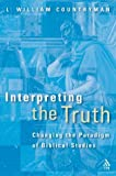 Interpreting the Truth : Changing the Paradigm of Biblical Studies, Countryman, L. William, 1563384108