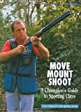 img - for Move, Mount, Shoot: A Champion's Guide to Sporting Clays book / textbook / text book