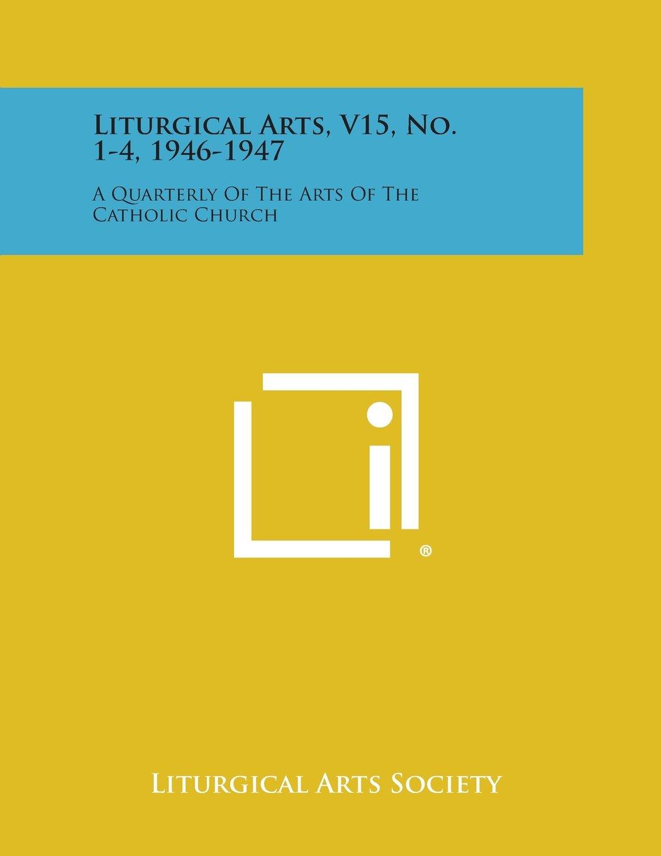 Liturgical Arts, V15, No. 1-4, 1946-1947: A Quarterly of the Arts of the Catholic Church PDF
