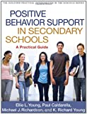 img - for Positive Behavior Support in Secondary Schools: A Practical Guide (The Guilford Practical Intervention in the Schools Series) book / textbook / text book