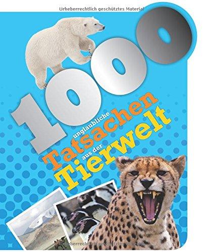 1000 unglaubliche Tatsachen aus der Tierwelt Taschenbuch – 10. Oktober 2015 Grace Harvey Parragon Books Ltd Bath 1474812287 empfohlenes Alter: ab 6 Jahre