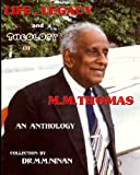 Life, Legacy and Theology of M. M. Thomas, M. M. Ninan, 1442172487
