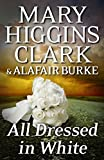 All Dressed in White (An Under Suspicion Novel) by Mary Higgins Clark (2016-09-20)