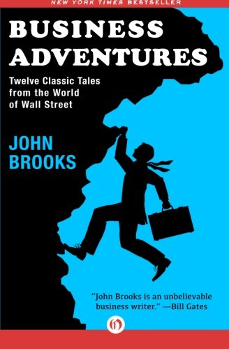 Business Adventures: Twelve Classic Tales from the World of Wall Street ()