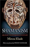 Shamanism: Archaic Techniques of Ecstasy (Mythos: The Princeton/Bollingen Series in World Mythology)