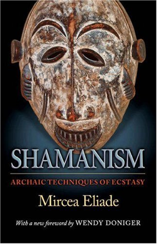 Shamanism: Archaic Techniques of Ecstasy (Bollingen Series (General))