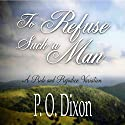 To Refuse Such a Man: A Pride and Prejudice Variation Audiobook by P. O. Dixon Narrated by Pearl Hewitt