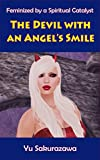 The Devil with an Angel's Smile: Feminized by a Spiritual Catalyst