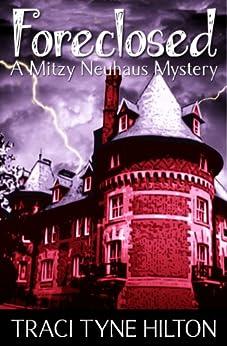 Foreclosed: A Mitzy Neuhaus Mystery by [Hilton, Traci Tyne]