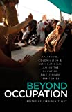 Beyond Occupation : Apartheid, Colonialism and International Law in the Occupied Palestinian Territories, , 0745332366
