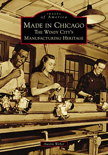 Made in Chicago: The Windy City's Manufacturing Heritage (Images of America)]()