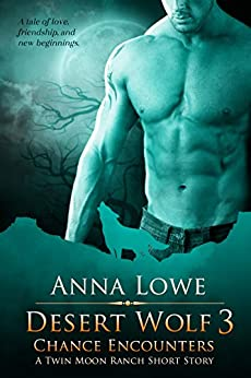 Desert Wolf 3: Chance Encounters (Twin Moon Ranch Short Stories) by [Lowe, Anna]