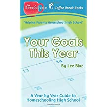 Your Goals This Year: A Year-by-Year Guide to Homeschooling High School (Coffee Break Books) (Volume 16)
