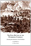 The Final Battles of the Petersburg Campaign, A. Wilson Greene, 1572339365