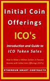 Initial Coin Offerings - ICO's: Introduction and Guide to ICO Token Sales (How to Make a Fortune in Passive Income with Initial Coin Offerings (ICO's))