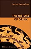 The History of Drink : A Review, Social, Scientific, and Political, Samuelson, James, 140215111X