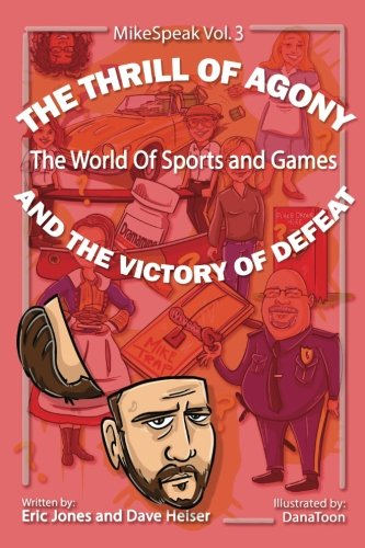 The Thrill Of Agony And The Victory Of Defeat (MikeSpeak) (Volume 3)