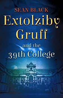 Extolziby Gruff and the 39th College by [Black, Sean]