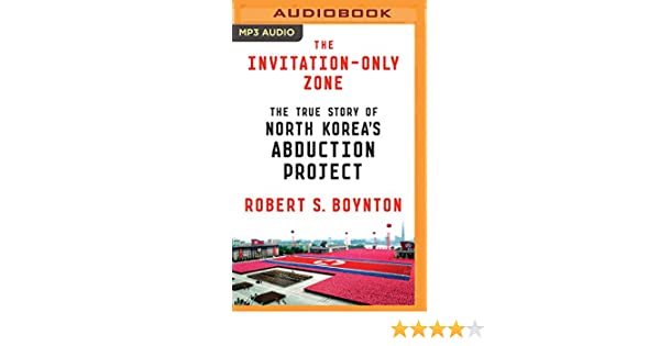 The invitation only zone the true story of north koreas the invitation only zone the true story of north koreas abduction project robert s boynton ralph lister 9781511392921 books amazon stopboris Choice Image
