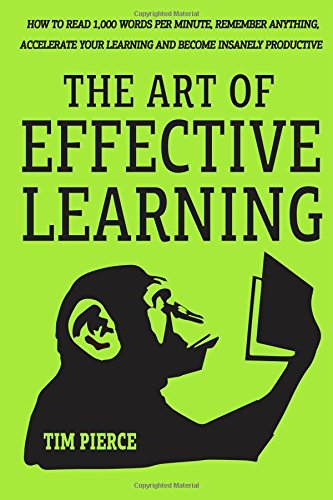 The Art Of Effective Learning: How To Read 1,000 Words Per Minute: Remember Anything, Accelerate Your Learning And Become Insanely Productive - WITH MINIMAL EFFORT ebook