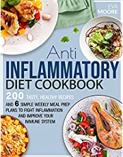 ANTI-INFLAMMATORY DIET COOKBOOK: 200 Tasty, Healthy Recipes and 6 Simple Weekly Meal Prep Plans to Fight Inflammation and Improve your Immune System