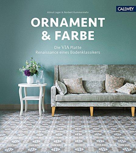 Ornament & Farbe: Die VIA Platte - Renaissance eines Bodenklassikers (German Edition) (Schöne Lager)