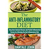 Anti Inflammatory Diet: Stop Auto-Immune Disease and Painful Inflammation Forever by following the Anti Inflammatory Diet (Healthy Foods to Reduce Chronic ... Delicious Recipes and Meal Plan Book 1)