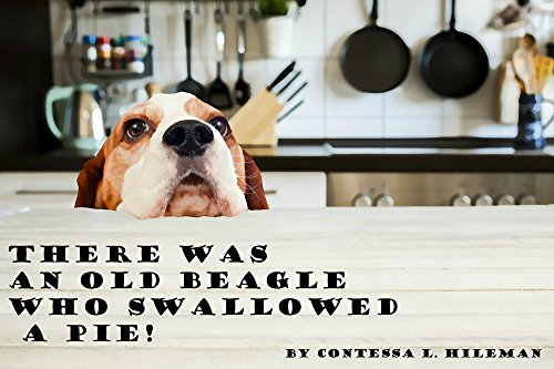 There Was an Old Beagle Who Swallowed a Pie!: Based on true events. by [Hileman, Contessa]