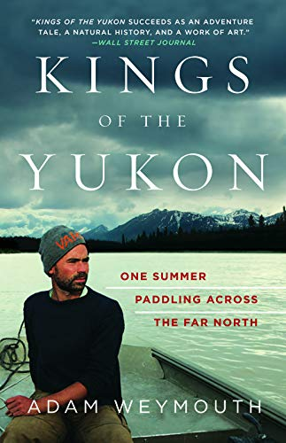 Kings of the Yukon: One Summer Paddling Across the Far North