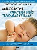 Guía práctica para tener bebés tranquilos y felices (NO FICCIÓN 2 GENERAL)