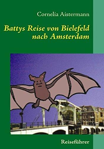 Battys Reise ... von Bielefeld nach Amsterdam: Reiseführer nicht nur für kleine Fledermäuse