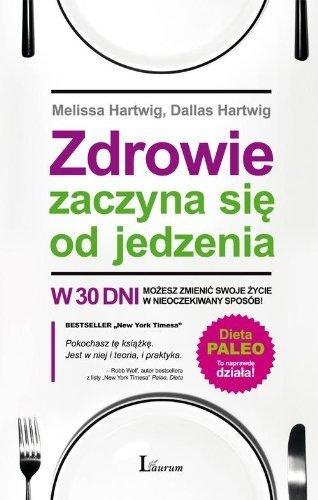 Zdrowie zaczyna sie od jedzenia by Hartwig Melissa Hartwig Dallas (2013-05-03)