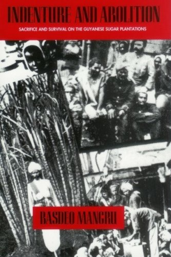Indenture and Abolition: Sacrifice and Survival on the Guyanese Sugar Plantations