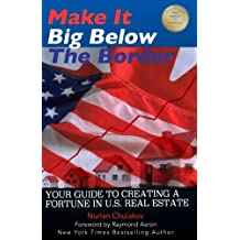 Make it Big Below the Border: Your Guide to Creating a Fortune in U.S. Real Estate