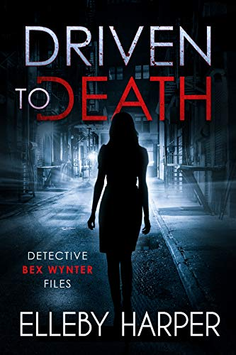 Driven to Death: An addictive and thrilling crime mystery (Detective Bex Wynter Files Book 1) (1 Last Unit)
