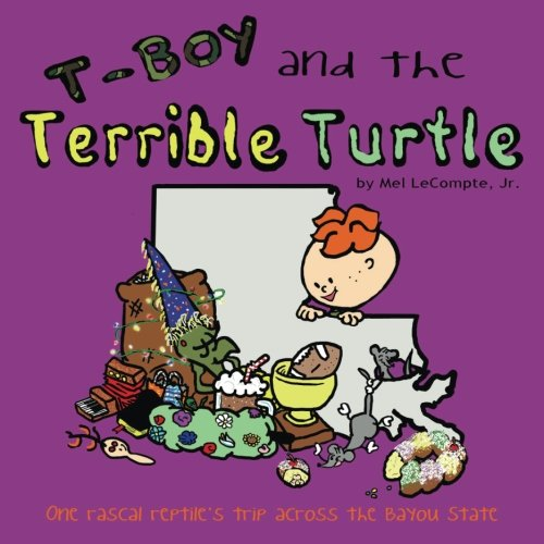 T-Boy and the Terrible Turtle (revised): One rascal reptile's trip across the Bayou State pdf