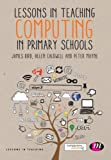 Lessons in Teaching Computing in Primary Schools, , 1446295907