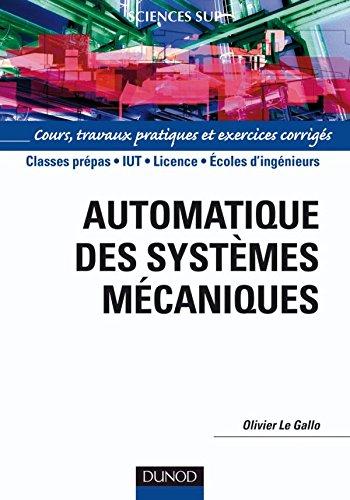 Automatique des systèmes mécaniques: Cours, travaux pratiques et exercices corrigés Broché – 26 août 2009 Olivier Le Gallo Dunod 2100531808 Meca bts iut