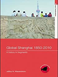 Global Shanghai, 1850-2010: A History in Fragments (Asia's Transformations/Asia's Great Cities)