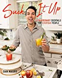 Suck It Up: Extraordinary Cocktails for Everyday People