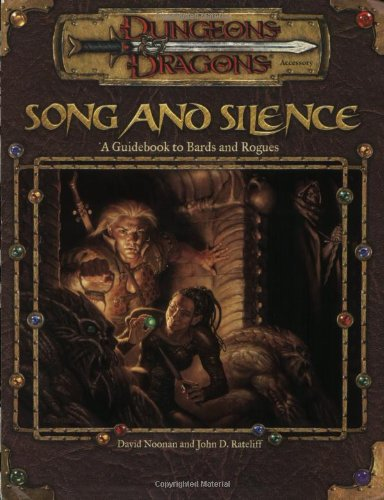 Song and Silence: A Guidebook to Bards and Rogues (Dungeon & Dragons d20 3.0 Fantasy Roleplaying), Noonan, David; Rateliff, John D.