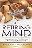 By Robert P. Delamontagne Phd The Retiring Mind: How To Make The Psychological Transition To Retirement