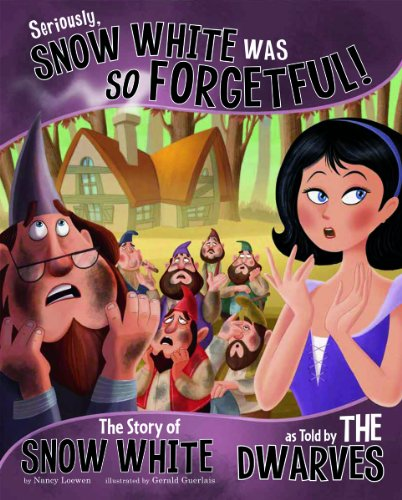 Seriously, Snow White Was SO Forgetful!: The Story of Snow White as Told by the Dwarves (The Other Side of the Story)