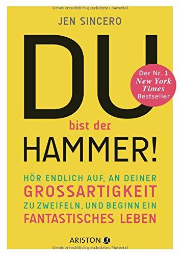 Du Bist Der Hammer   Hör Endlich Auf An Deiner Großartigkeit Zu Zweifeln Und Beginn Ein Fantastisches Leben
