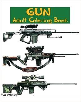 Amazon Gun Coloring Book Adult Volume 1 9781523216482 Eva Whaley Books
