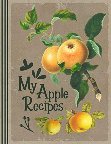 My Apple Recipes: Blank Recipe Book To Write In - Large Custom Paper Cookbook / Baking Journal - Vintage Graphic Art Fruit Illustrations Composition Notebook