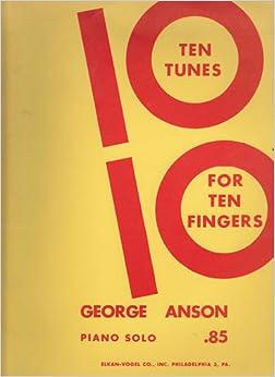 Ten Tunes for Ten Fingers; Piano Solo: George Anson